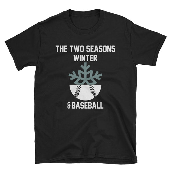 The Two Seasons Winter And Baseball Unisex T-Shirt