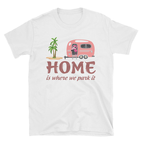 Camper Home Is Where We Park It Unisex T-Shirt