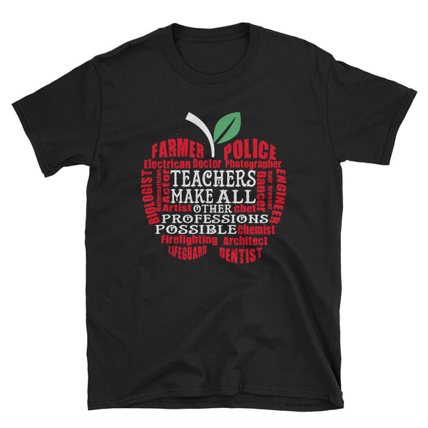 Teachers Make All Other Professions Possible Unisex T-Shirt