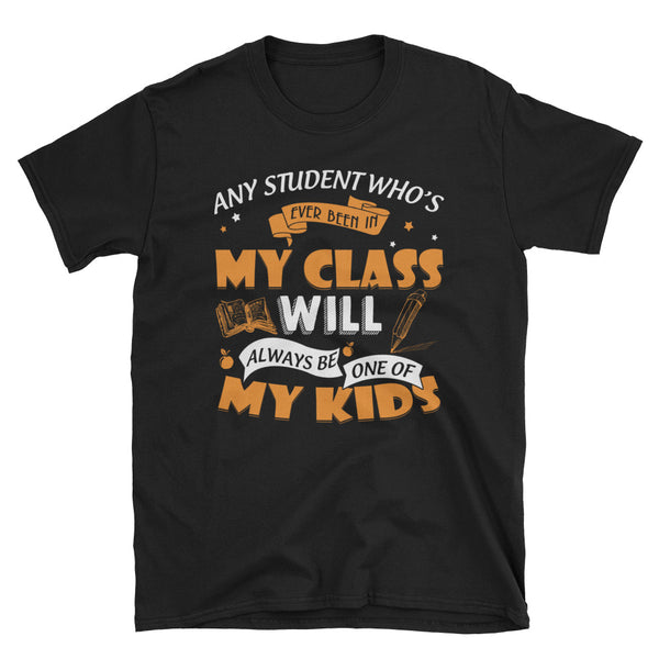 Any Student Who's Ever Been In My Class Will Always Be One Of My Kids Unisex T-Shirt