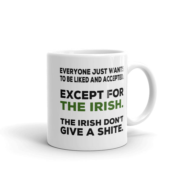 Everyone Just Wants To Be Liked And Accepted Except For The Irish Mug