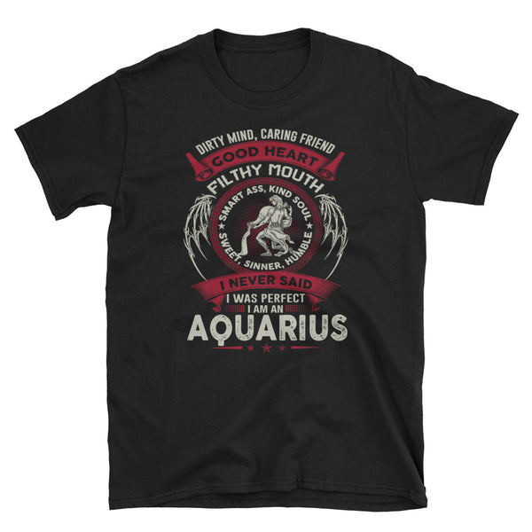 I Never Said I Was Perfect I Am An Aquarius Unisex T-Shirt