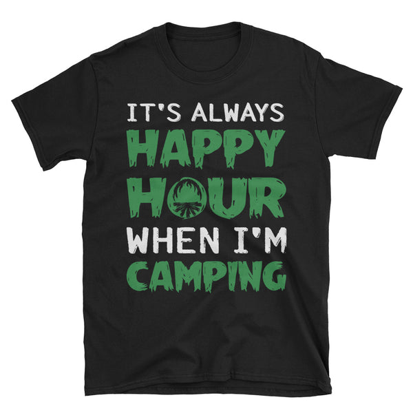 It's Always Happy Hour When I'm Camping T-Shirt