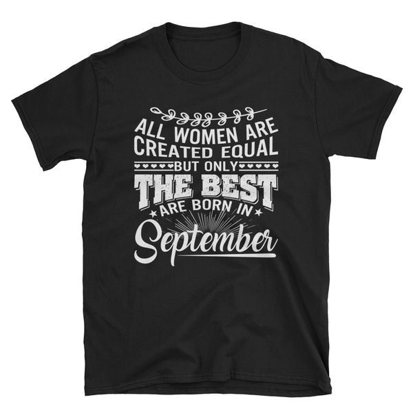 All Women Are Created Equal But Only The Best Are Born In September Unisex T-Shirt