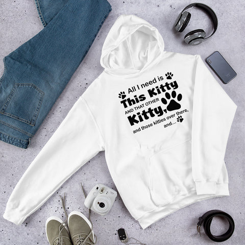 All I Need Is This Kitty And That Other Kitty Hooded Sweatshirt