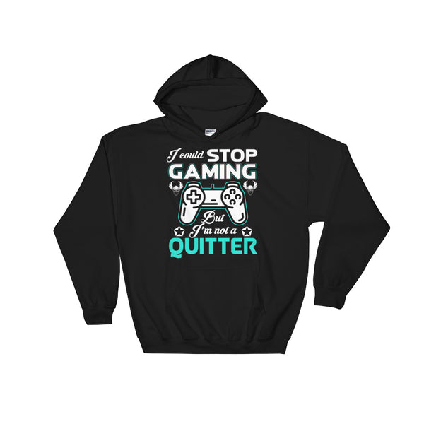 I Could Stop Gaming But I'm Not A Quitter Hooded Sweatshirt