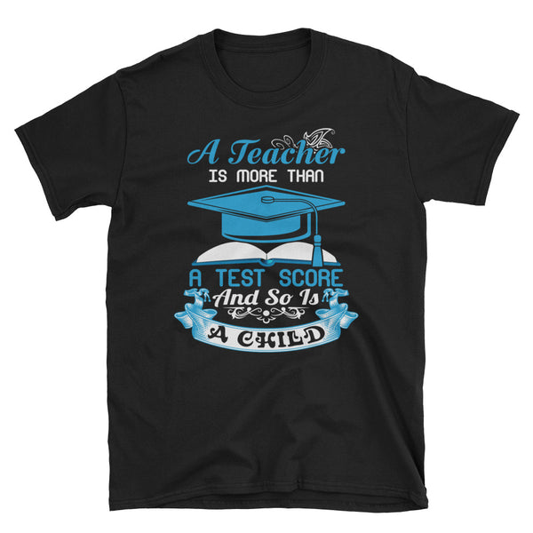 A Teacher Is More Than A Test Score And So Is A Child Unisex T-Shirt
