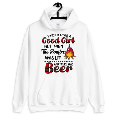 I Tried To Be A Good Girl But Then The Bonfire Was Lit And There Was Beer Hooded Sweatshirt