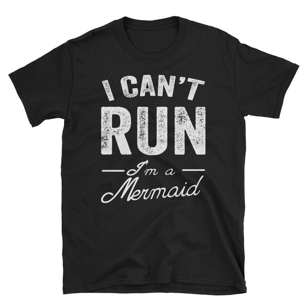 I Can't Run I'm A Mermaid Unisex T-Shirt