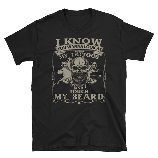 I Know You Wanna Look At My Tattoos And Touch My Beard Unisex T-Shirt
