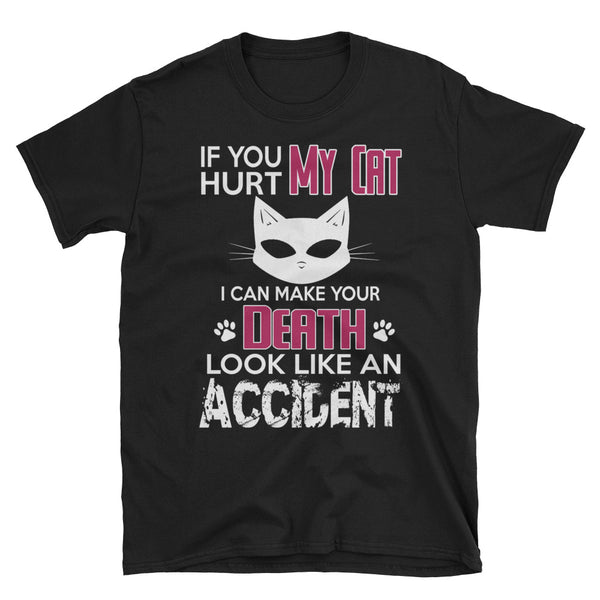 If You Hurt My Cat I Can Make Your Death Look Like An Accident Unisex T-Shirt