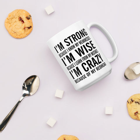 I'm Strong Because I Know My Weaknesses I'm Wise Because I Learn From My Mistakes I'm Crazy Because Of My Redhead Mug