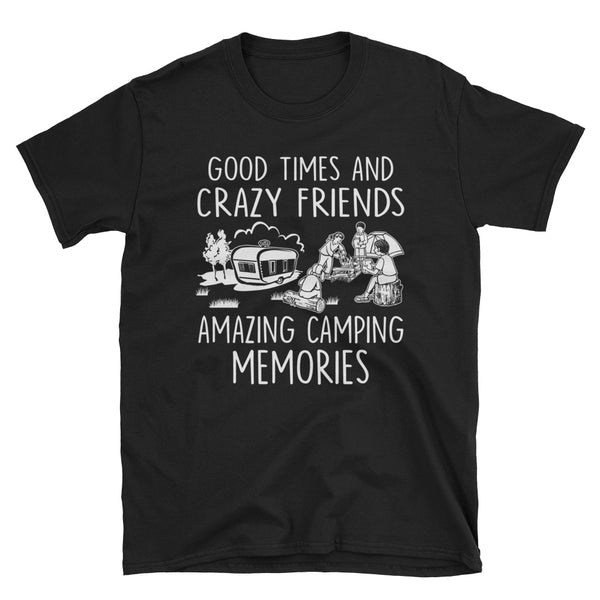 Good TImes And Crazy Friends Amazing Camping Memories Unisex T-Shirt