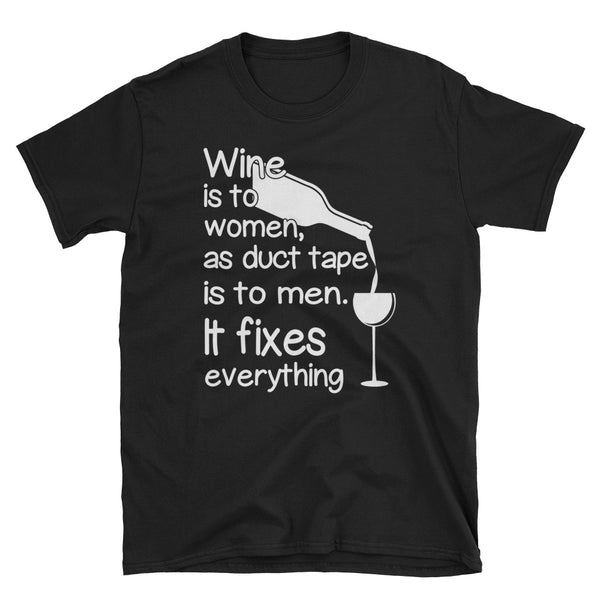 Wine Is To Women As Duct Tape Is To Men, It Fixes Everything Unisex T-Shirt