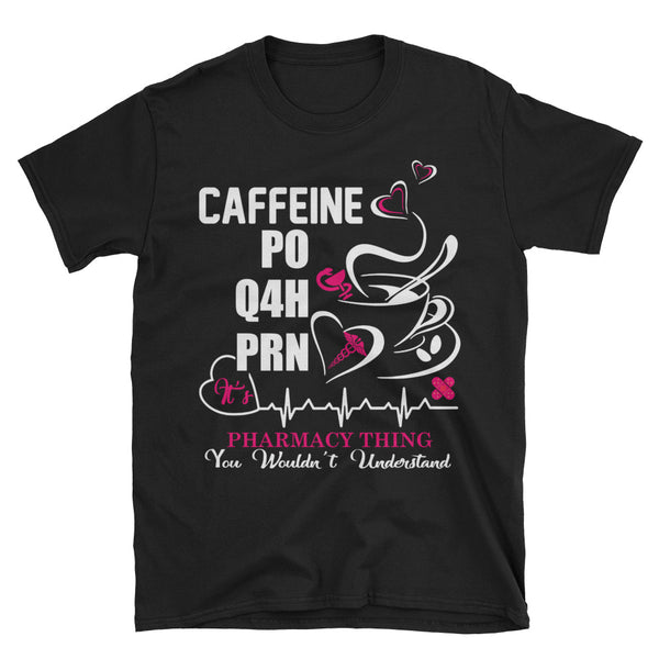 Caffeine PO Q4H PRN It's Pharmacy Thing You Wouldn't Understand Unisex T-Shirt