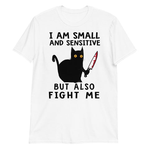 Black Cat I Am Small And Sensitive But Also Fight Me Unisex T-Shirt
