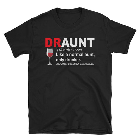 Draunt Noun Like A Normal Aunt Only Drunker Unisex T-Shirt