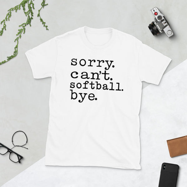 Sorry Can't Softball Bye Unisex T-Shirt