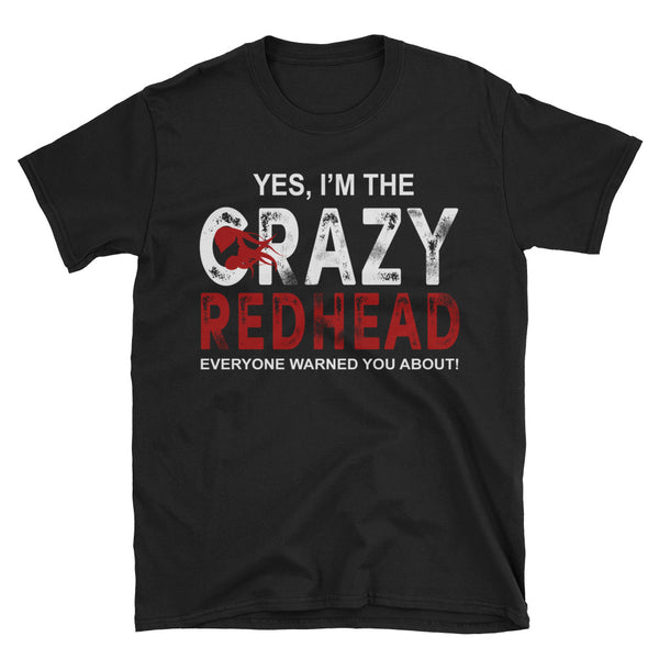 Yes I'm The Crazy Redhead Everyone Warned You About Unisex T-Shirt