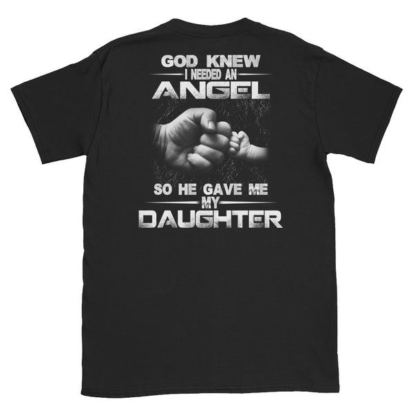 God Knew I Needed An Angel So He Gave Me My Daughter Unisex T-Shirt