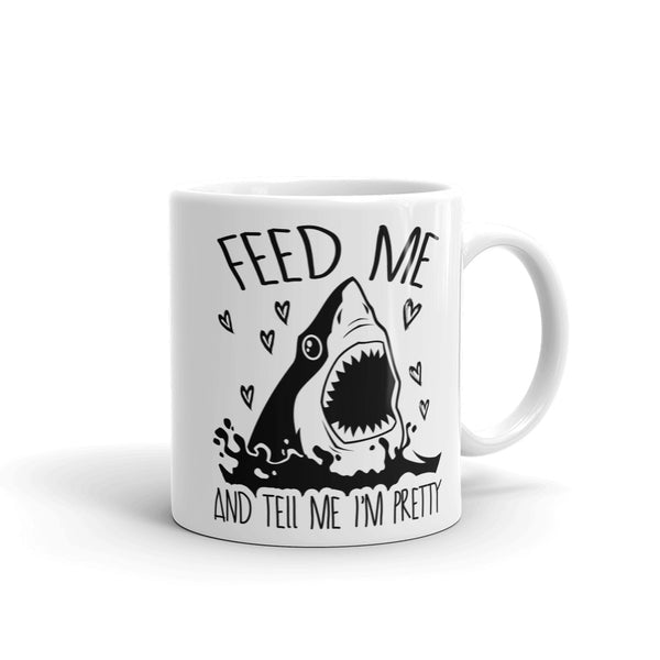 Shark Feed Me And Tell Me I'm Pretty Mug