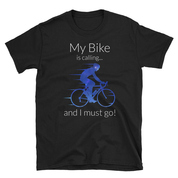 My Bike Is Calling And I Must Go Unisex T-Shirt