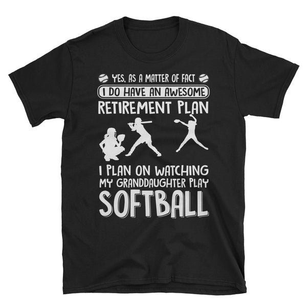 I Do Have An Awesome Retirement Plan I Plan On Watching My Granddaughter Play Softball Unisex T-Shirt