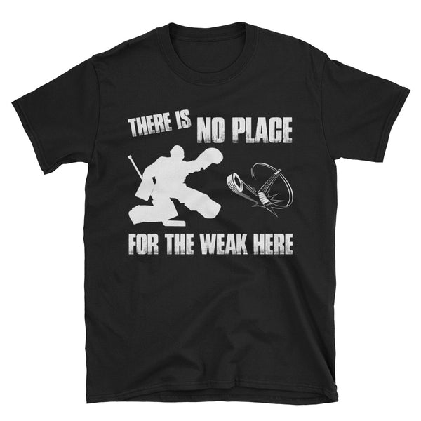 Hockey There Is No Place For The Weak Here T-Shirt