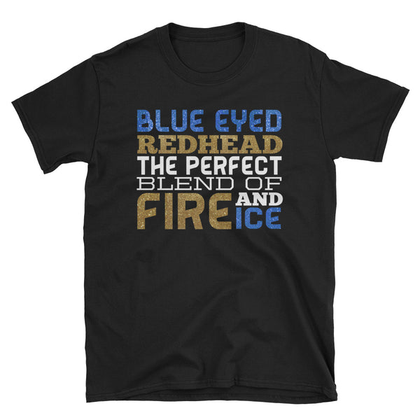Blue Eyed Redhead The Perfect Blend Of Fire And Ice Unisex T-Shirt