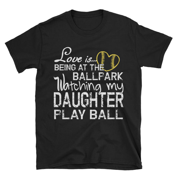 Softball Love Is Being At The Ballpark Watching My Daughter Play Ball Unisex T-Shirt