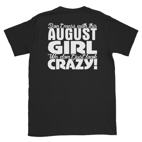 Don't Mess With This August Girl We Don't Just Look Crazy Unisex T-Shirt