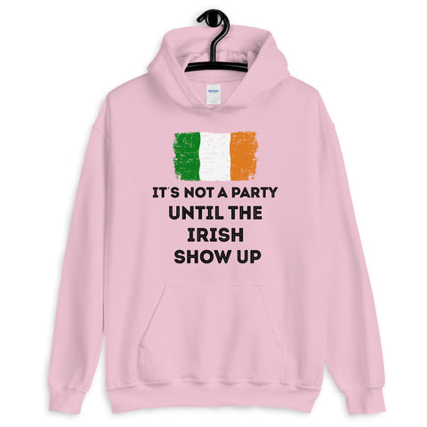 It Not A Party Until The Irish Show Up Hooded Sweatshirt
