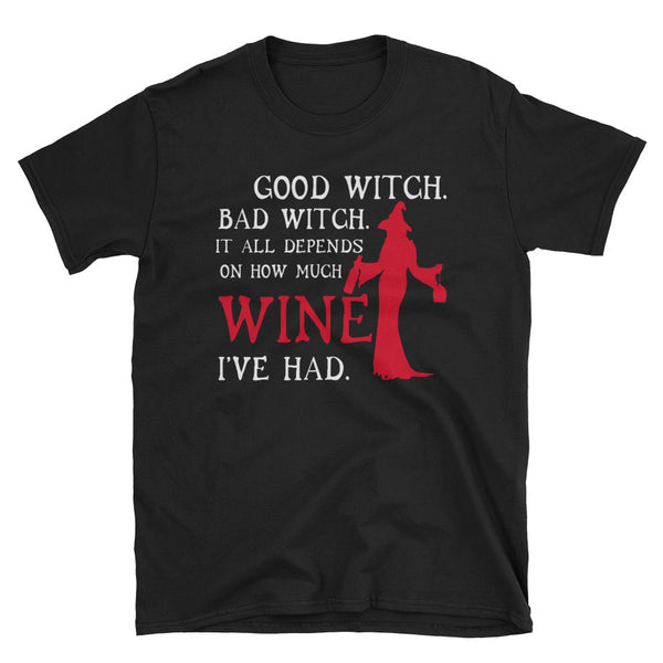 Good Witch Bad Witch It All Depends On How Much Wine I've Had Unisex T-Shirt