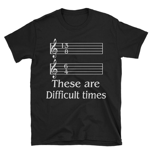 Music 13 8 6 4 These Are Difficult Time Unisex T-Shirt
