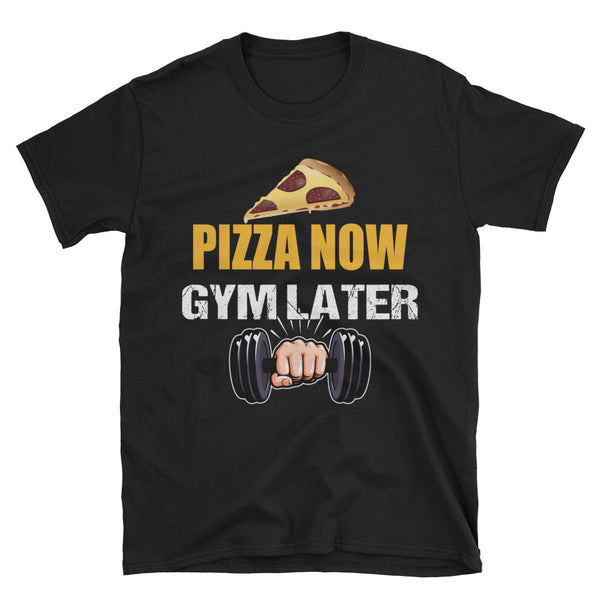 Pizza Now Gym Later Unisex T-Shirt