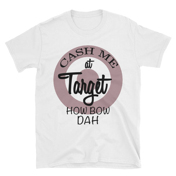 Cash Me At Target How Bow Dah Unisex T-Shirt