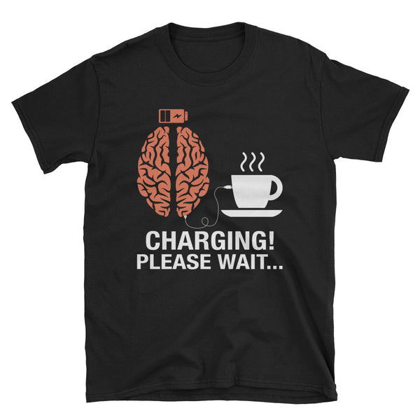 My Brain Is Charging Coffee Please Wait Unisex T-Shirt