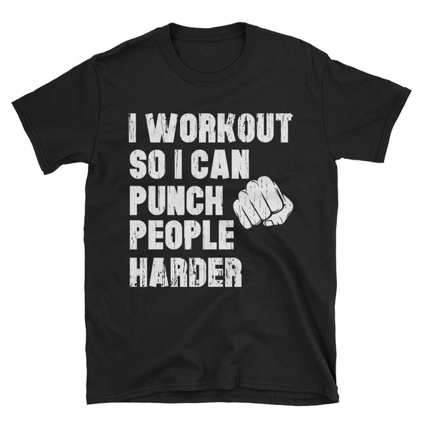 I Workout So I Can Punch People Harder Unisex T-Shirt