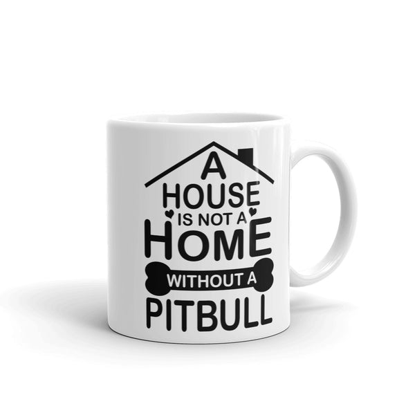A Houe Is Not A Home Without A Pitbull Mug