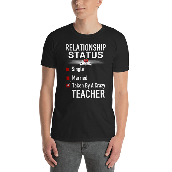 Relationship Status Single Married Taken By A Crazy Teacher Unisex T-Shirt