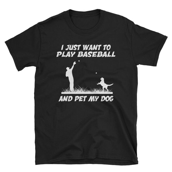 I Just Want To Play Baseball And Pet My Dog Unisex T-Shirt