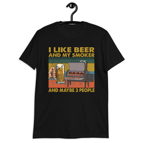 I Like Beer And My Smoker And Maybe 3 People Unisex T-Shirt
