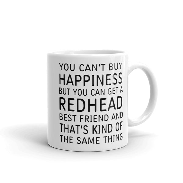 You Can't buy Happiness But You Can Get A Redhead Best Friend And That's Kind Of The Same Thing Mug