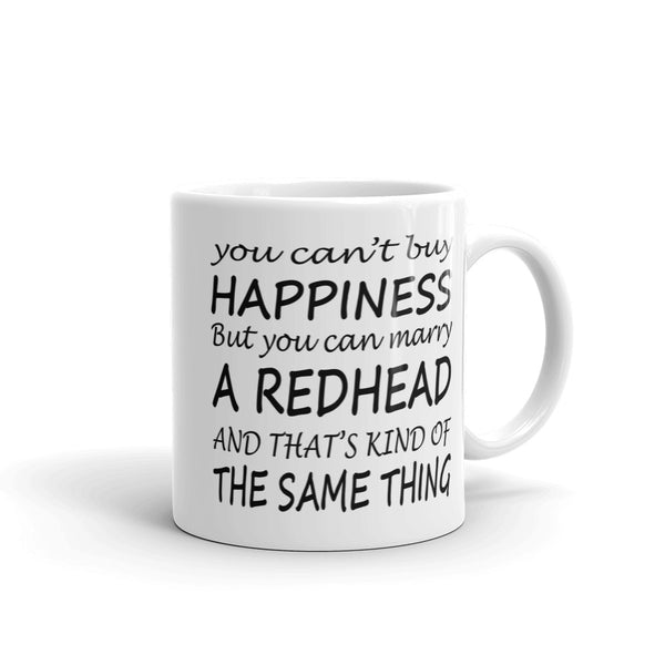 You Can't Buy Happiness But You Can Marry A Redhead Mug