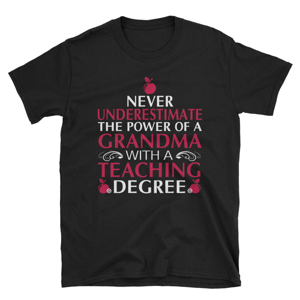 Never Underestimate The Power Of A Grandma With A Teaching Degree Unisex T-Shirt