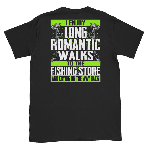 I Enjoy Long Romantic Walks To The Fishing Store And Crying On The Way Back Unisex T-Shirt