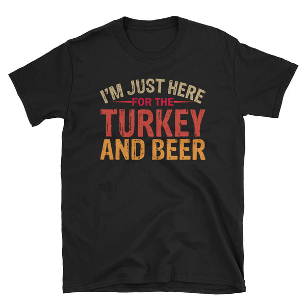 I'm Just Here For The Turkey And Beer Unisex T-Shirt