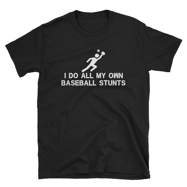 I Do All My Own Baseball Stunts Unisex T-Shirt