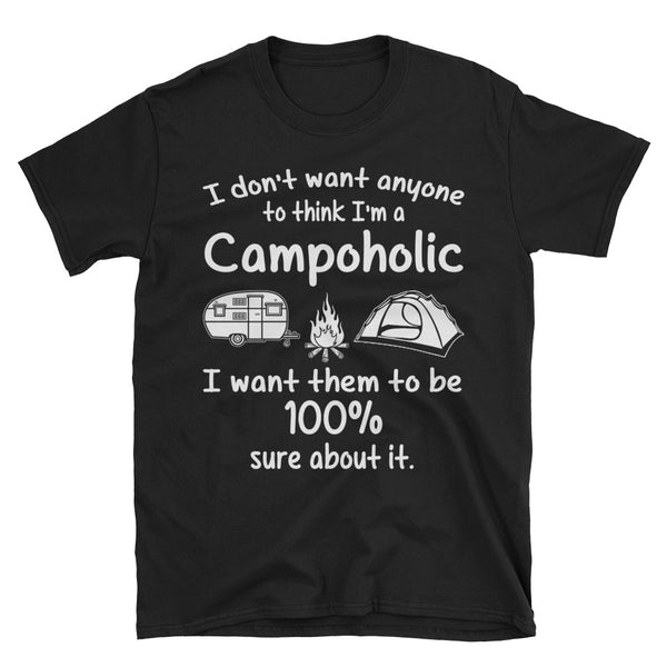I Don't Want Anyone To Think I'm A Campoholic T-Shirt