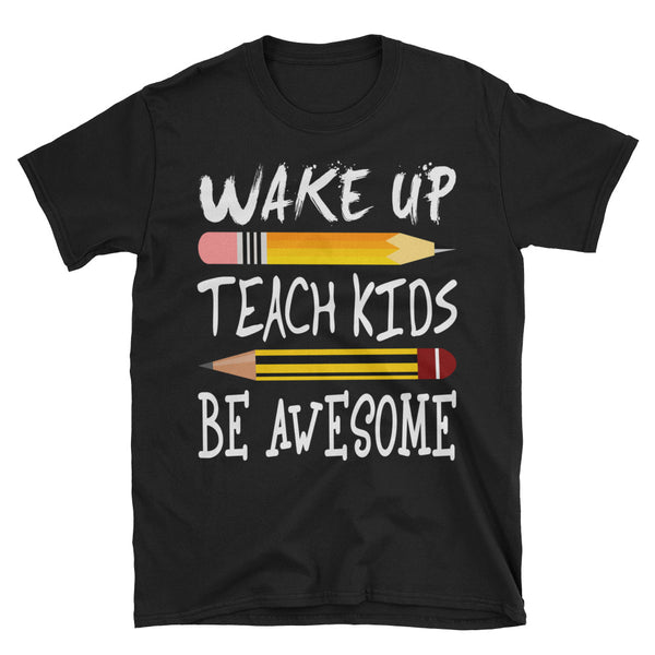 Wake Up Teach Kids Be Awesome Unisex T-Shirt